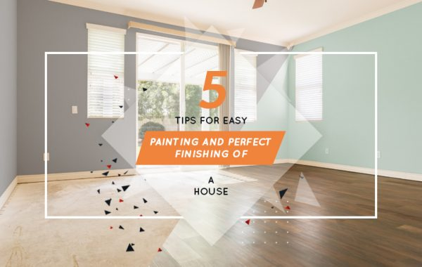 5 TIPS FOR EASY PAINTING AND PERFECT FINISHING OF A HOUSE